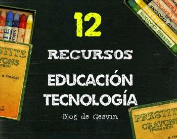 12 Recursos sobre Educación y Tecnología desde el Blog de Gesvin