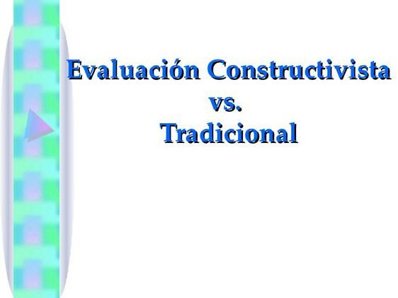 EvaluaciónConstructivistaVsTradicional-Presentación-BlogGesvin