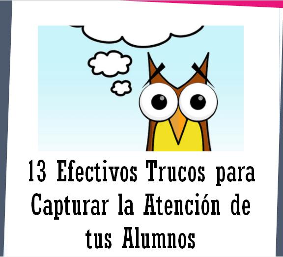 13 Efectivos Trucos para Lograr la Atención de los Alumnos.