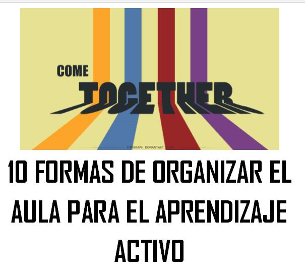 10 Formas de Organizar el Aula para el Aprendizaje Activo.