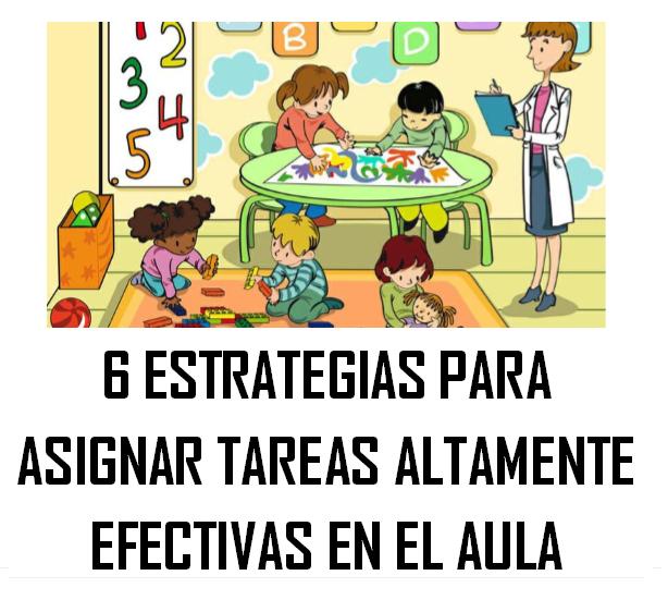 6 Estrategias para Asignar Tareas Altamente Efectivas en el Aula.