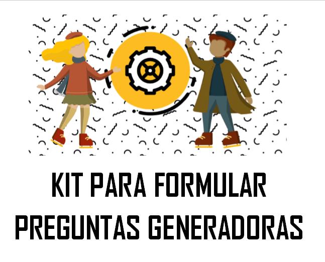 Kit para Formular Preguntas Generadoras.