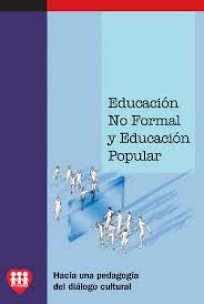 Educación No Formal y Educación Popular - Hacia una Pedagogía del Diálogo Cultural.