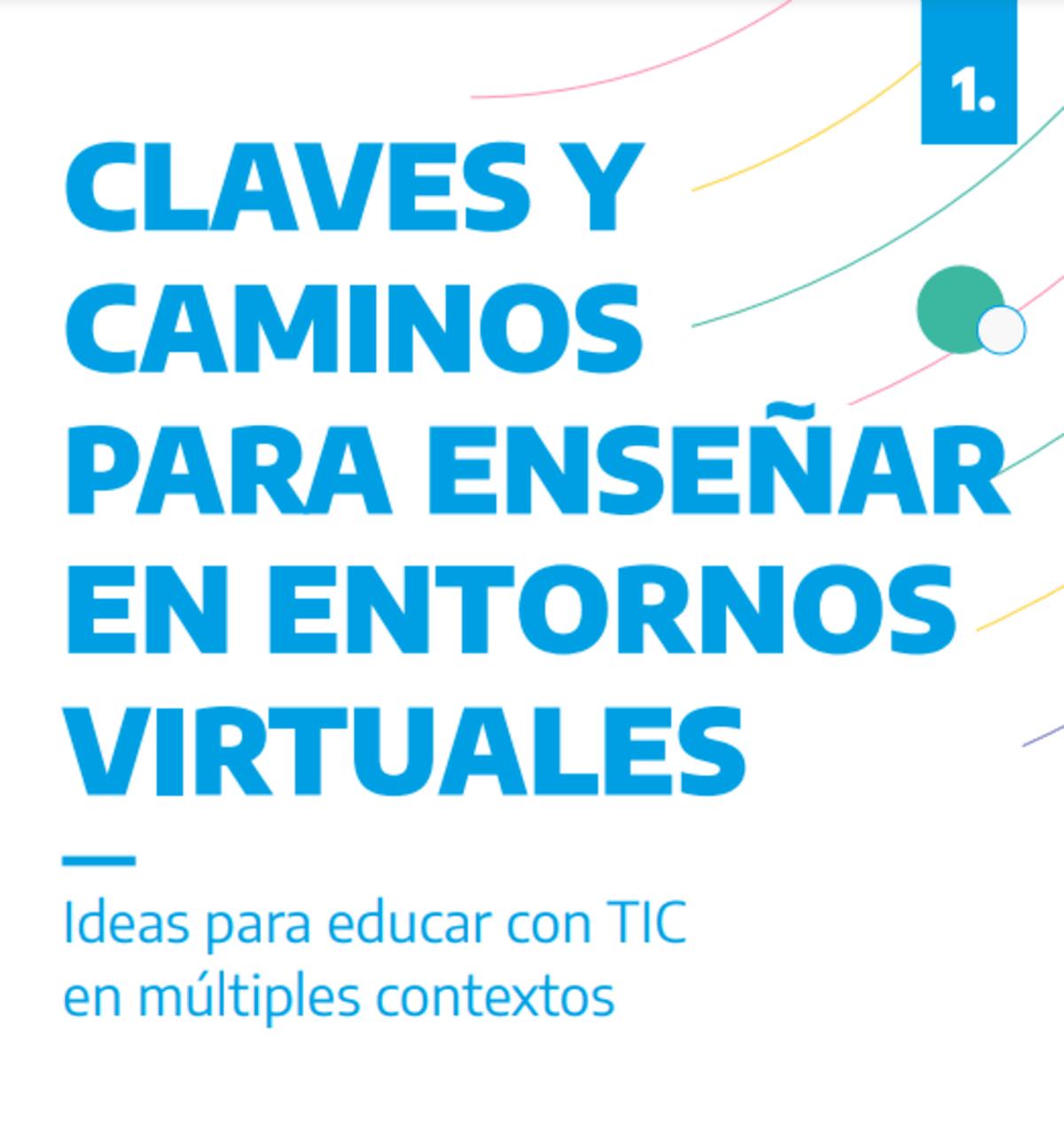 Enseñar en Entornos Virtuales - Claves y Caminos para Educar con TIC.